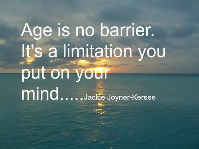 Age Is No Barrier It's A Limitation You Put On Your Mind