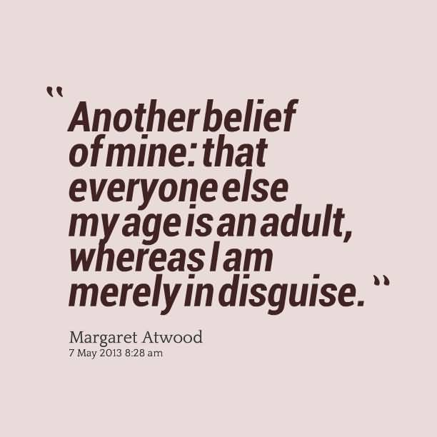 Another Belief Of Mine That Everyone Else My Age Is An Adult (2)