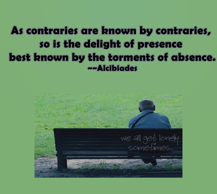 As Contraries Are known By Contraries So Is the Delight Of Presence Best Known By The Torments Of Absence