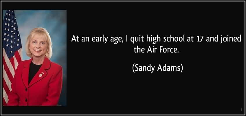 At An Early Age I Quit High School At 17 And Joined The Air Force