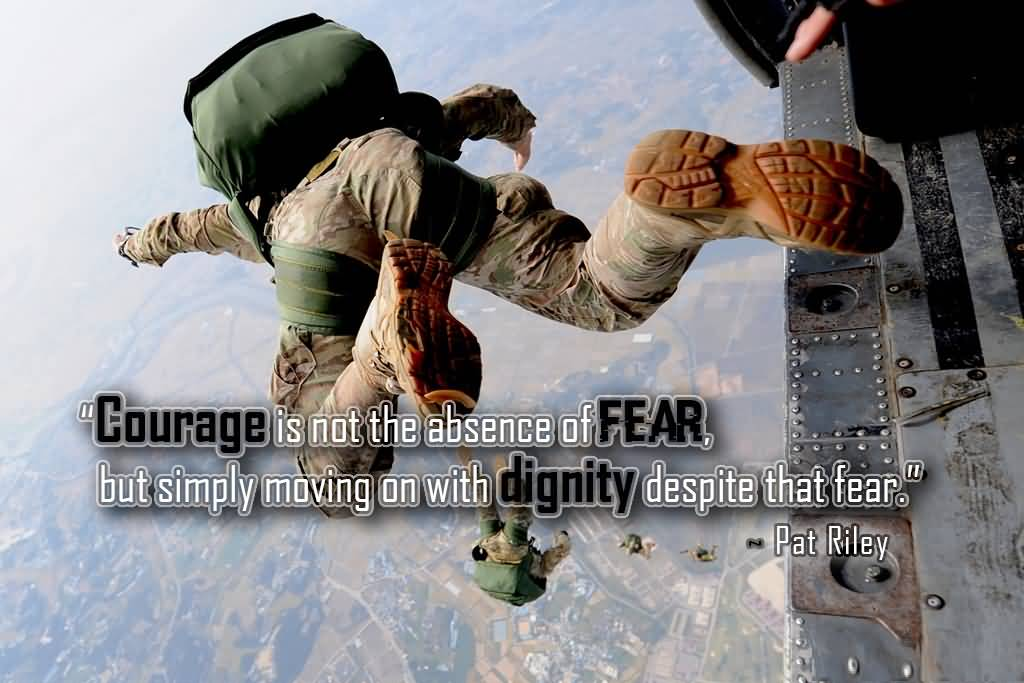 Courage is Not The Absence of Fear But Simply Moving On With Dignity Despite That Fear.