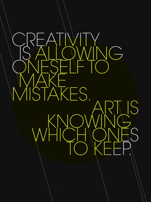 Creativity is allowing oneself to make mistakes