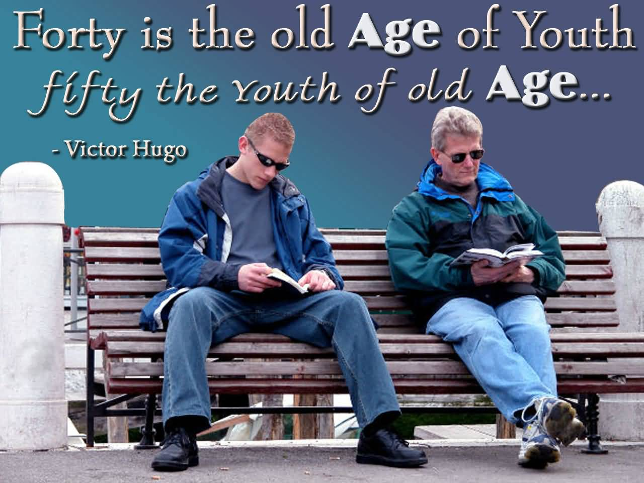 Forty Is The Old Age Of Youth Fifty The Youth Of Old Age