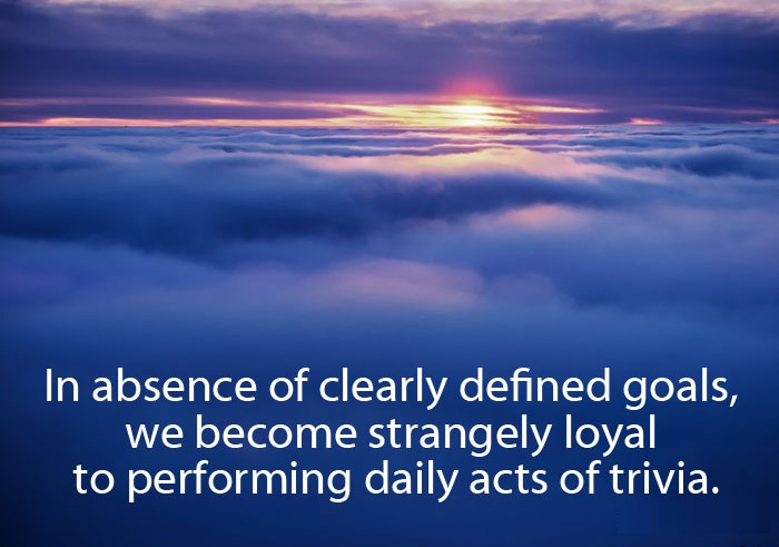In absence of clearly defiend goals we become strangely loyal