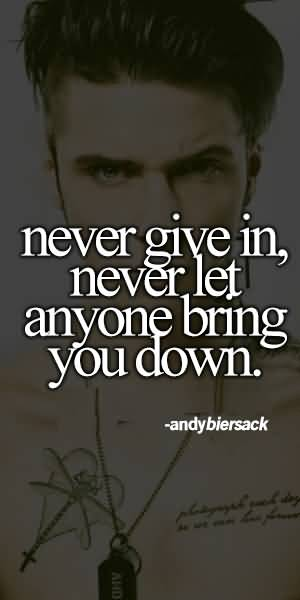 Never give in never let anyone bring you down - Andy Biersack