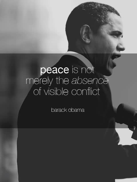 Peace Is Not Merely The Absence Of Visible Conflict