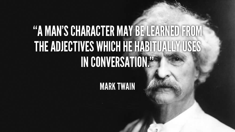 A Man's Character May Be Learned From The Adjectives Which He Habitually - Mark Twain