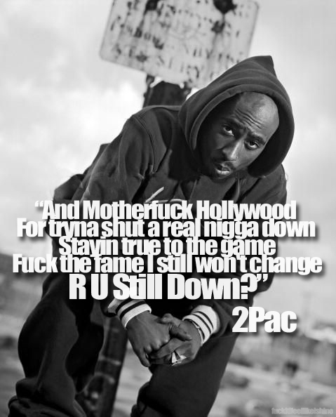And Motherfucker hollywood for tryna shut a real nigga down stayin true