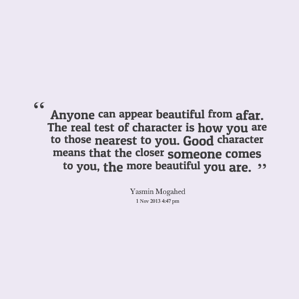 anyone-can-appear-beautiful-from-after-the-real-test-of-character-is-how-you-are-yasmin-mogahed
