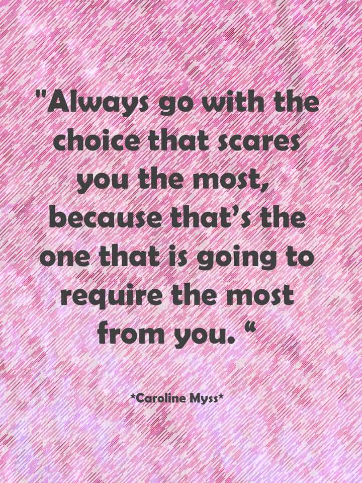 Best Choice Quote Go With Your Choice That Scares - Caroline Myss
