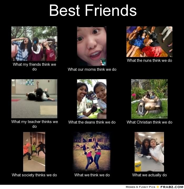 Best Friends What My Friends Think We Do