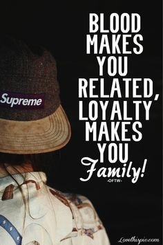 Blood Makes You Related Loyalty Makes You Family fake family quotes and sayings segerios com segerios com
