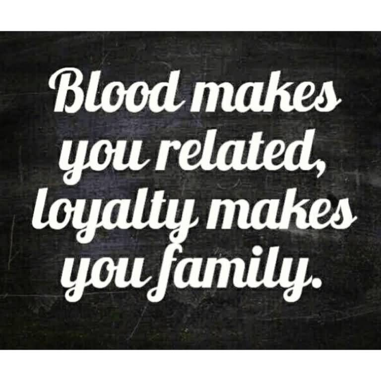 Blood makes you related loyalty makes you family fake family memes quotes and quotations segerios com segerios com