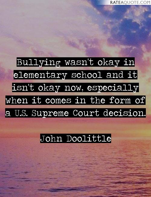Bullying wasn't okay in elementary school and it isn't okay now, especially when it comes in the form of a U.S. Supreme Court decision. John Doolittle