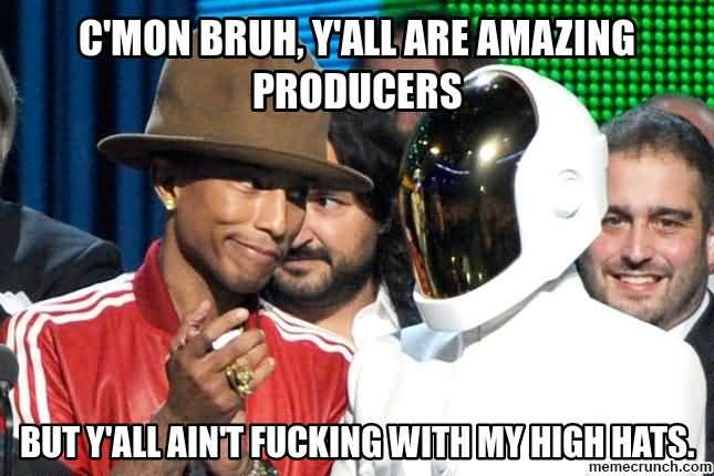 C'mon Bruh Y'all are amazing producers