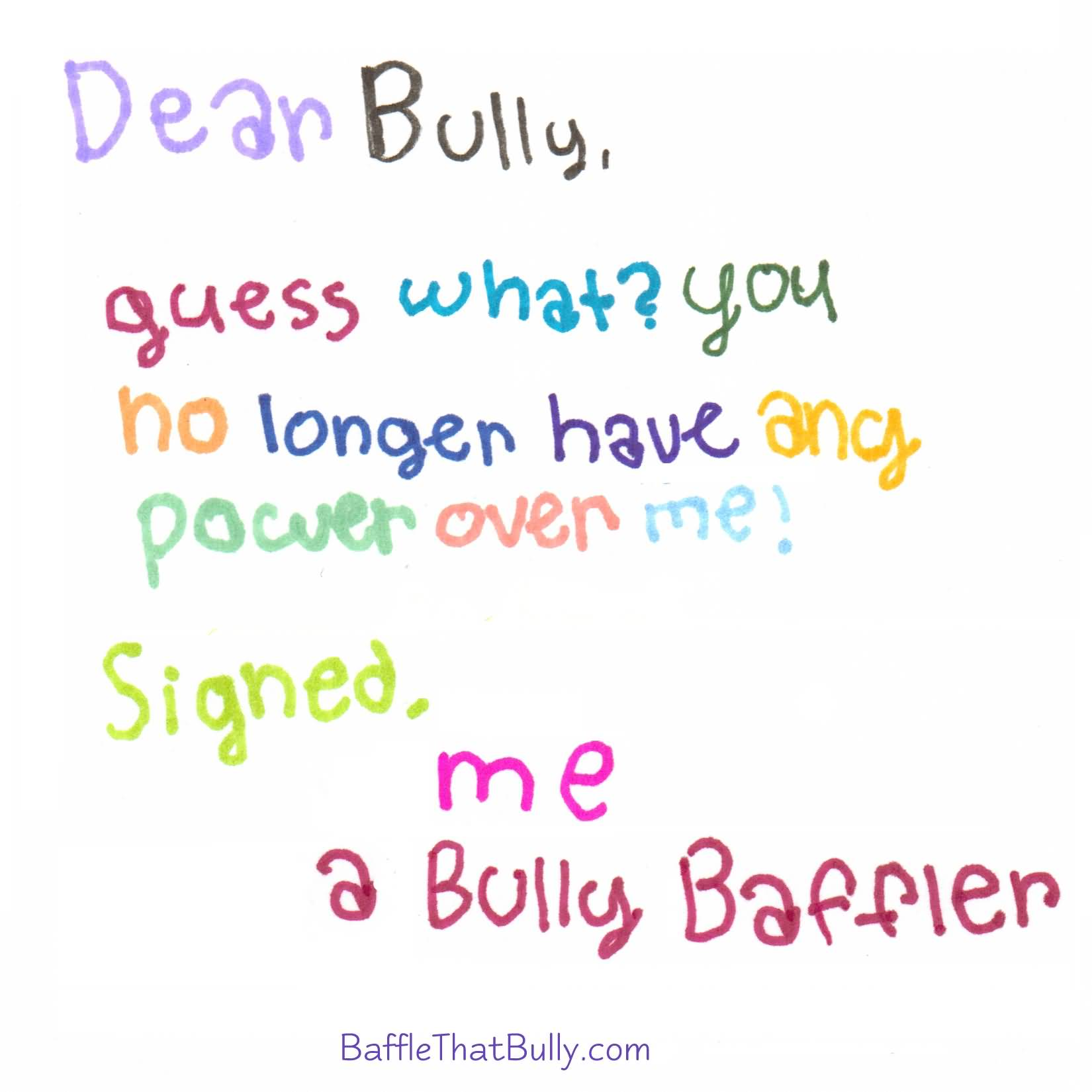Dear bully guess what you no longer have any power over me