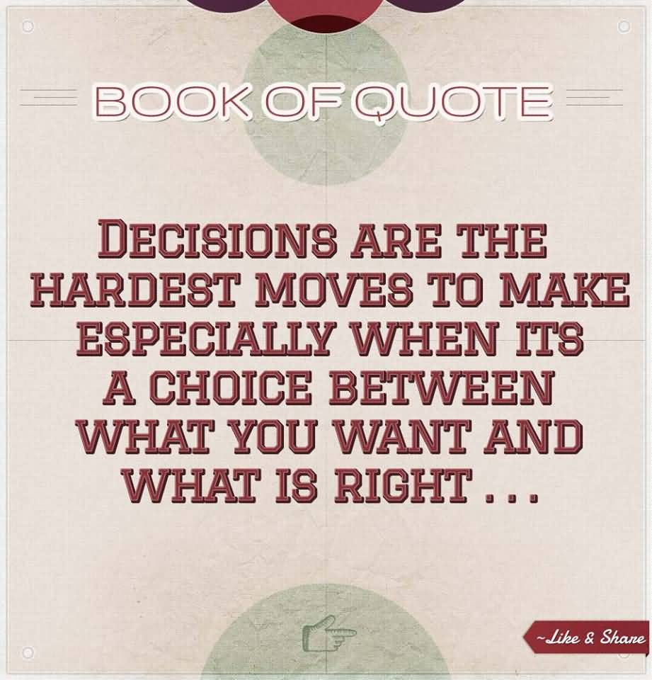 Decisions Are The Hardest Moves To Make Especially When Its A Choice