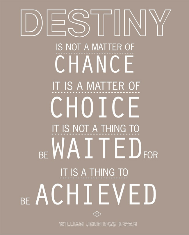 Destiny Is Not A Matter Of Chance It Is A Matter Of Choice It Is Not A Thing To Be Waited For