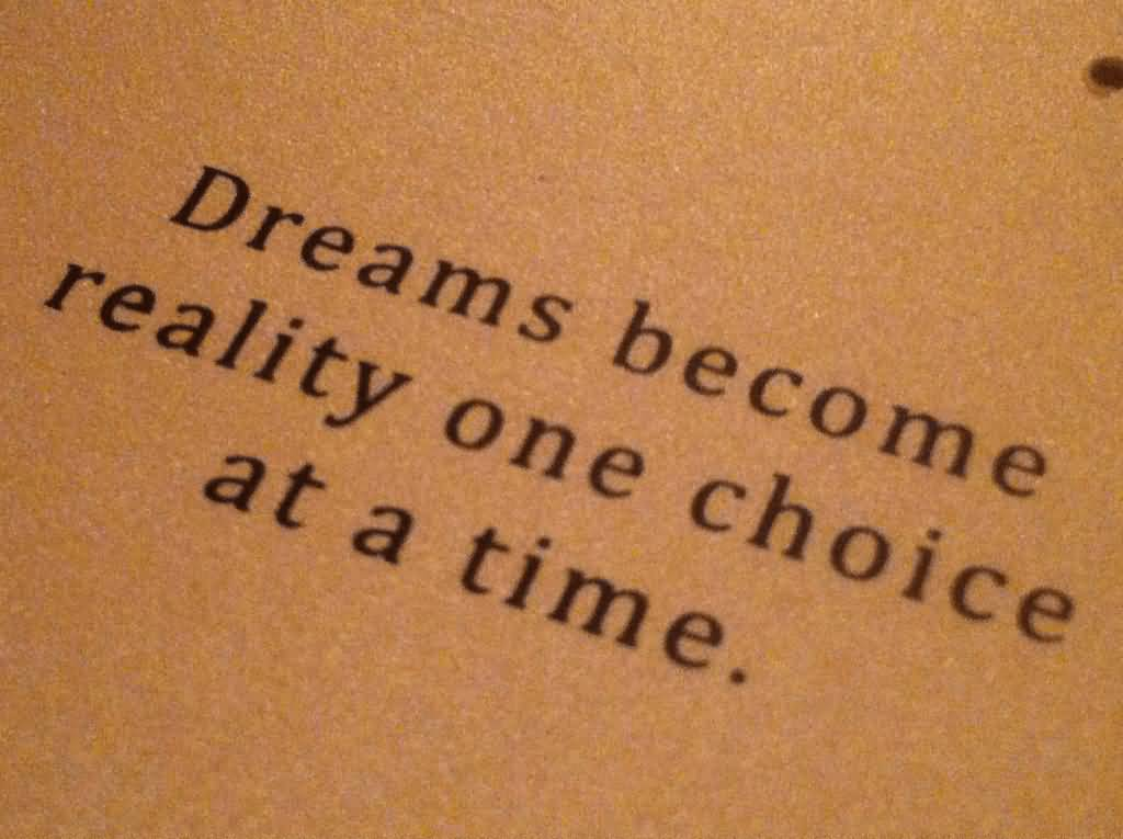Dreams Become Reality One Choice At A Time