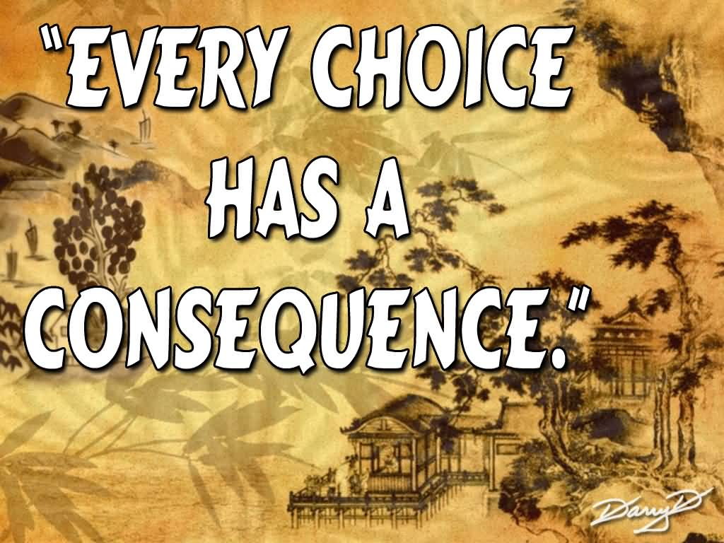 Every Choice Has A Consequence