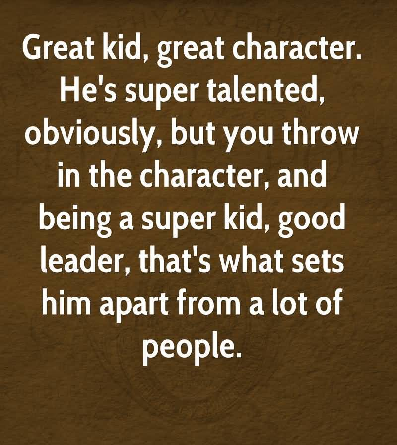 Great Kid Great Character He's Super Talented Obviously But You Throw In The Character