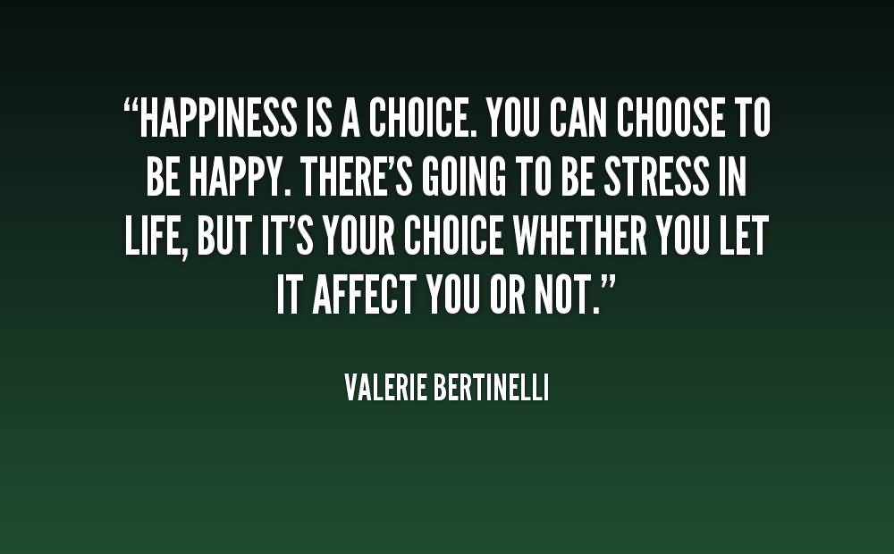 Happiness Is A Choice. You Can Choose To Be Happy - Valerie Bertinelli