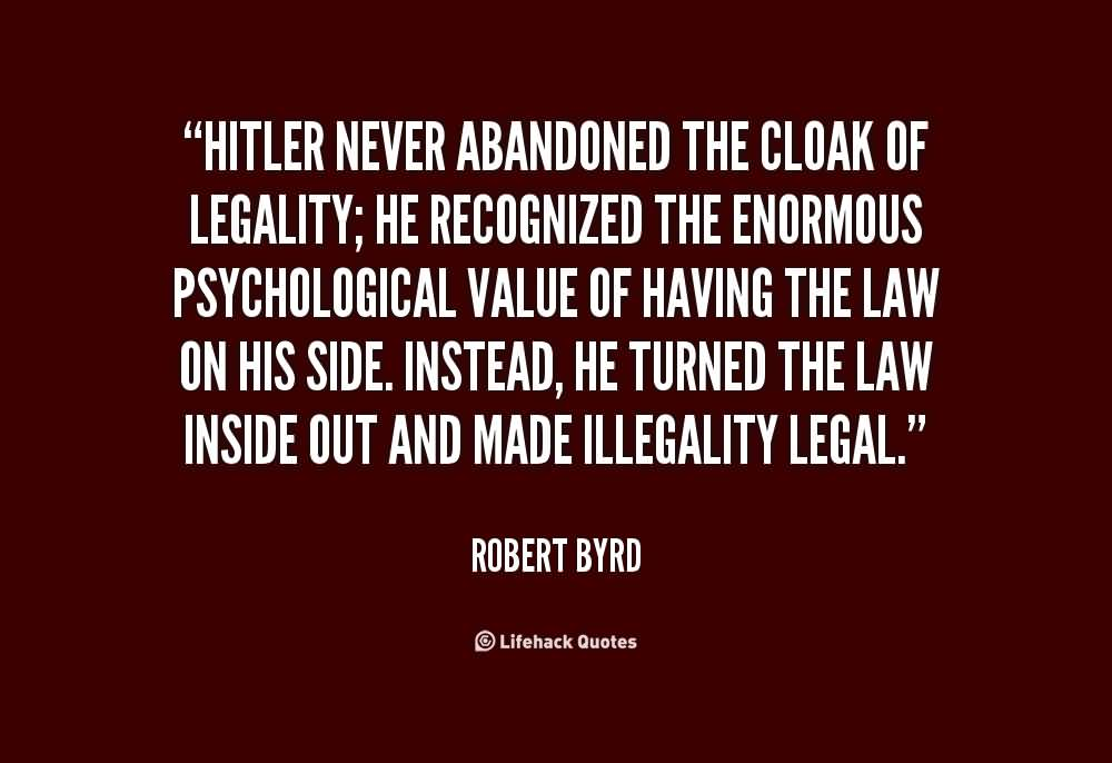 Hitler never abandoned the cloak of legality - Robert Byrd