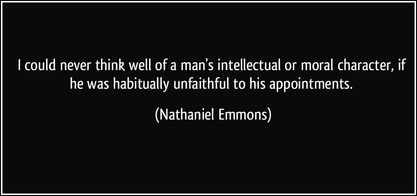 i-could-never-think-well-of-a-mans-intellectual-or-moral-character-if-he-was-habitually-unfaithful-to-his-appointments-nathaniel-emmons