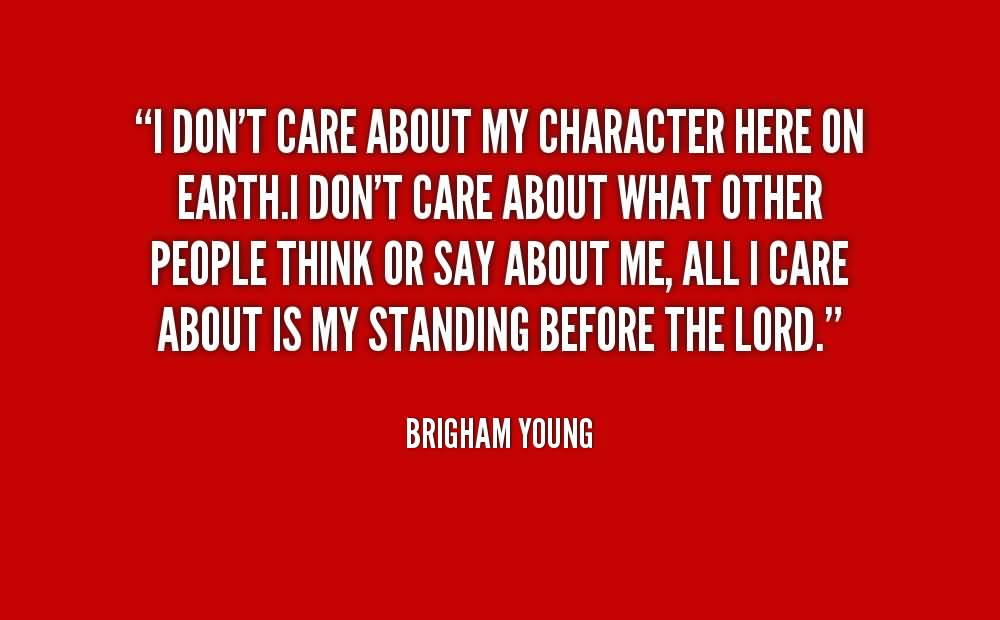 I Don't Care About My Character Here On Earth - Brigham Young