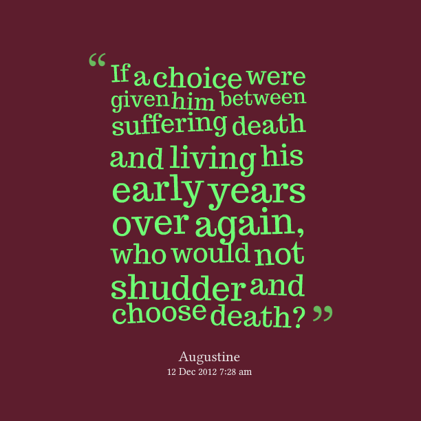 If A Choice Were Given Him Between Suffering Death And Living - Augustine