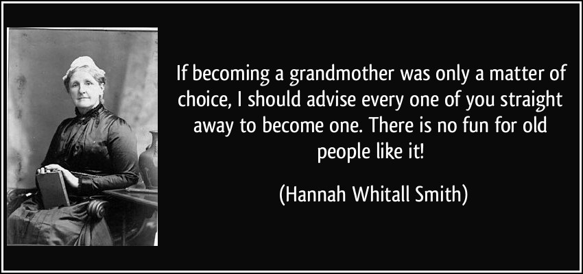 If Becoming A Grandmother Was Only A Matter Of Choice I Should Advise Every One - Hannah Whitall Smith