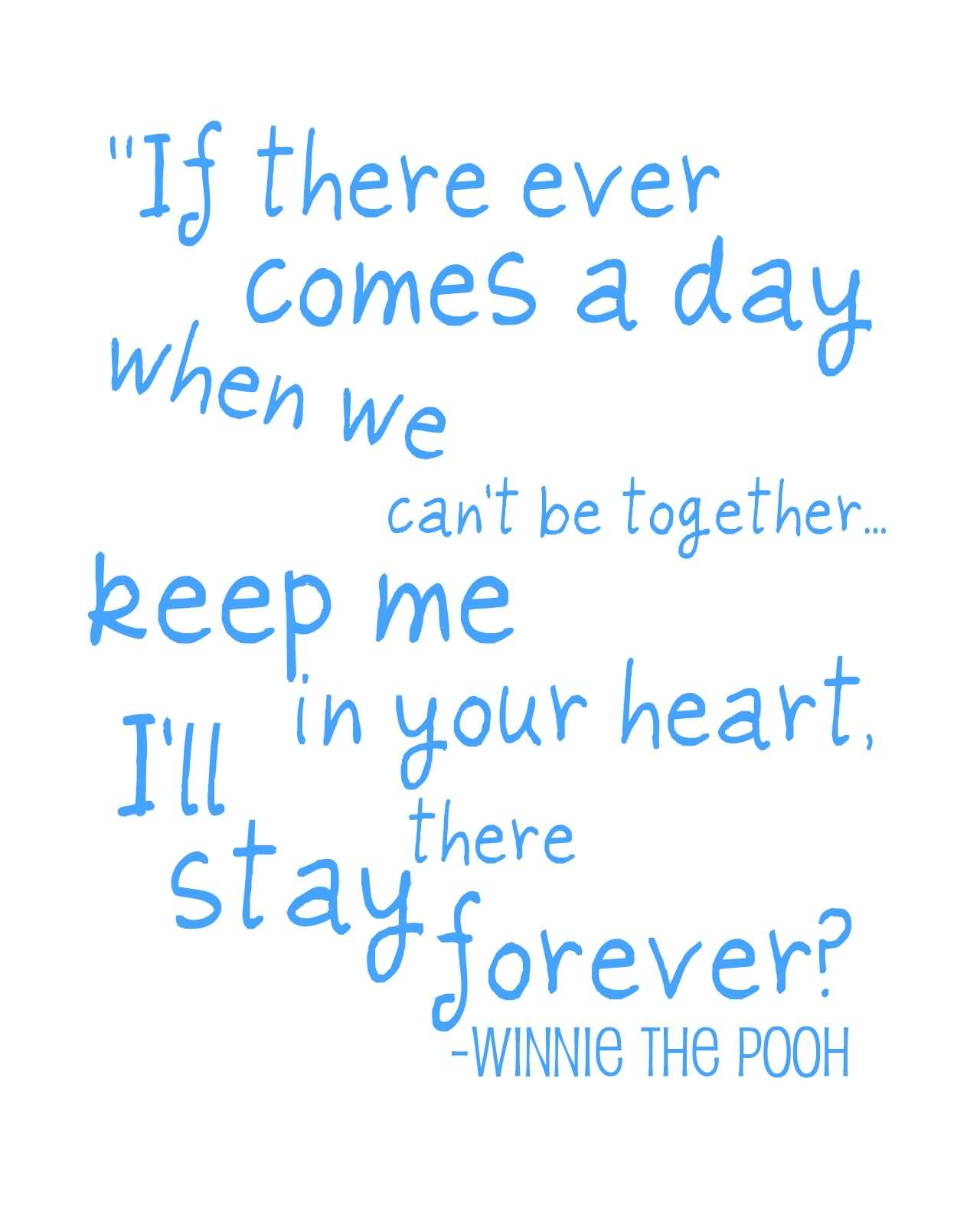 If There Ever Comes A Day When We Can't Be Together Keep Me - Winnie The Pooh