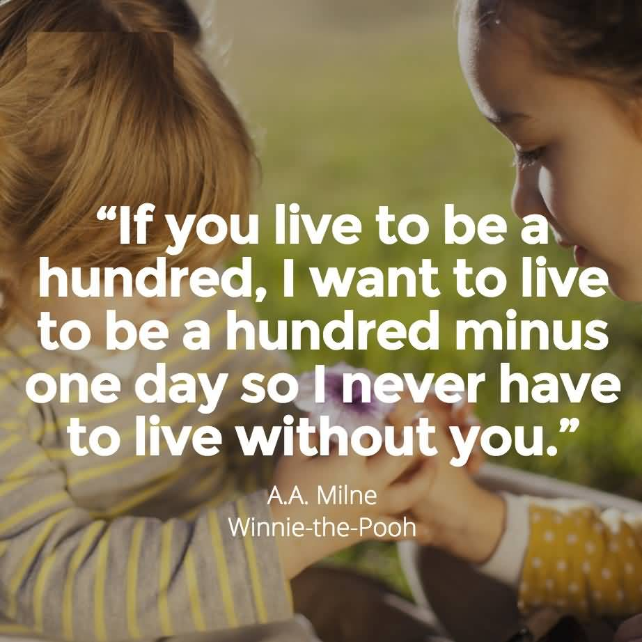 If You Live To Be A Hundred I Want To Live To Be A Hundred Minus - A.A. Milne