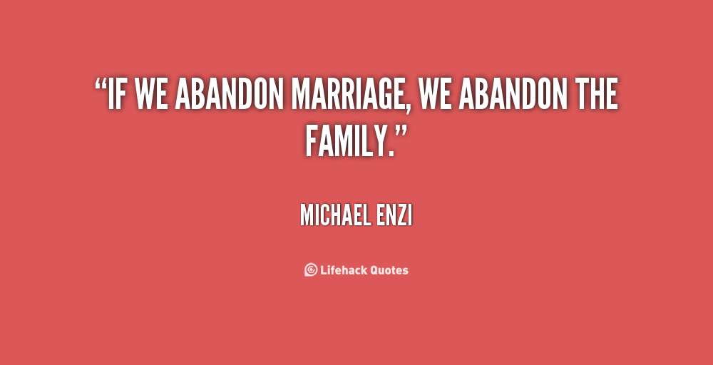 If we abandonment marriage we abandon the family - Michael Enzi