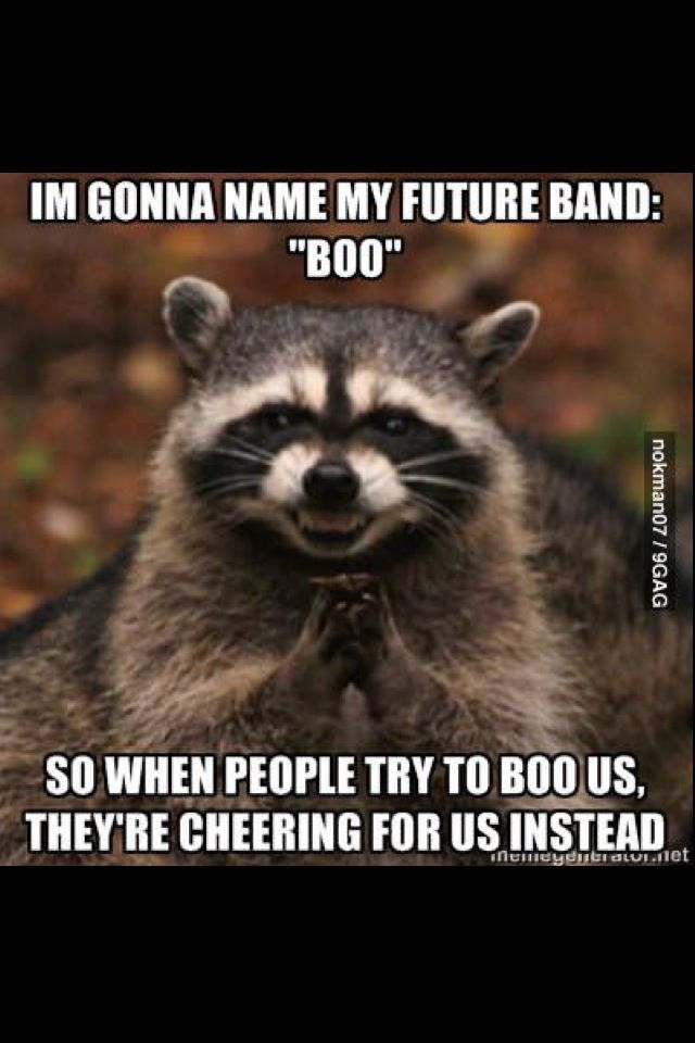 Im gonna name my future band boo so when people try to boo us
