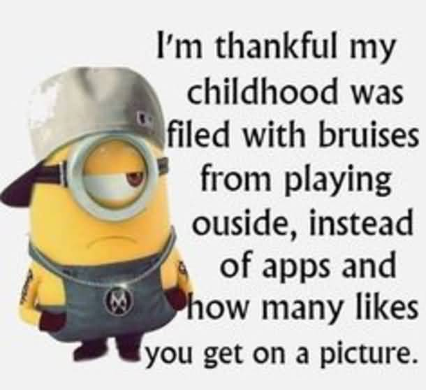 I'm thankful my childhood was filed with bruises from playing outside