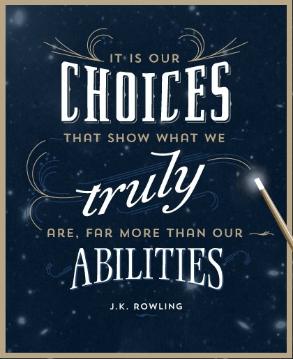 It Is Your Choices That Show What We Truly Are, Far More Than Our Abilities - J.K. Rowling