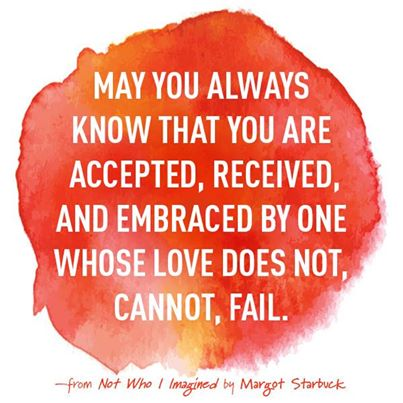 May you always know that you are accepted - Margot Starbuck
