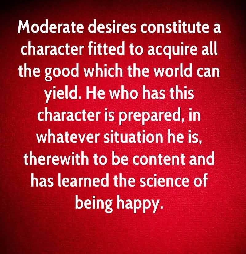 Moderate Desires Constitute A Character Fitted To Acquire All The Good Which The World Can Yield