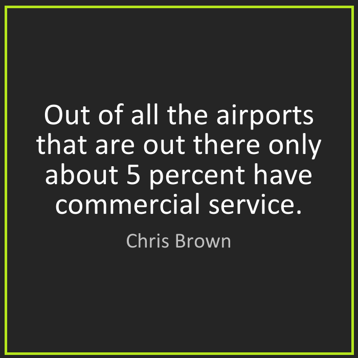Out of all the airports that are out there only about 5 percent have commercial service. - Chris Brown