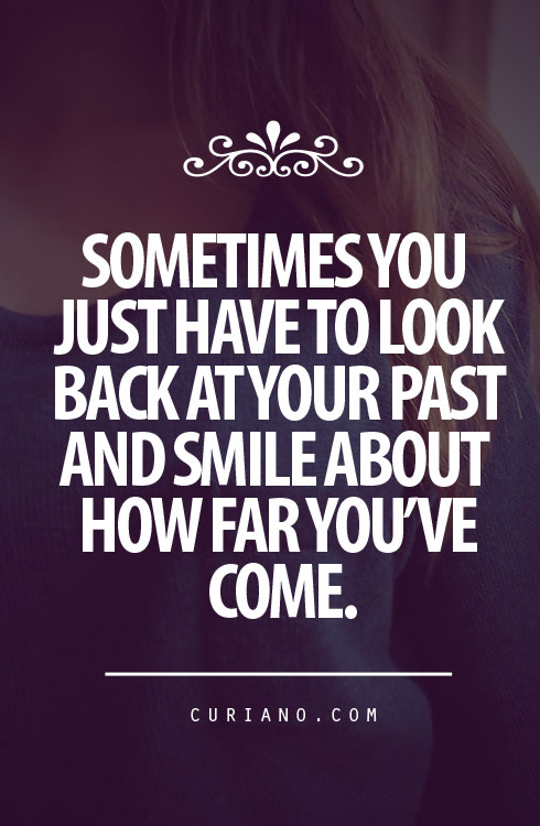 Sometimes You Just Have To Look Back At Your Past And Smile
