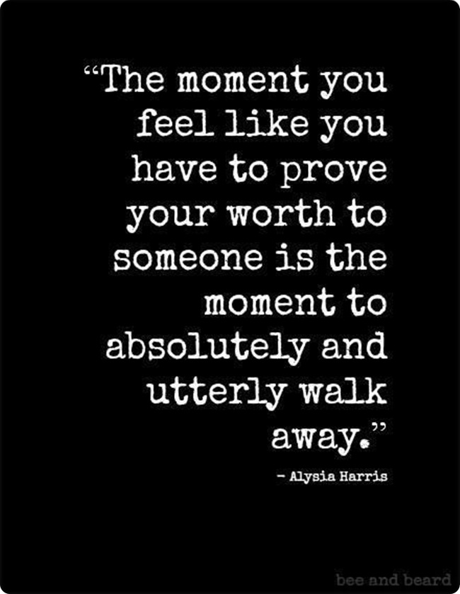The Moment You Feel Like You Have To Prove Your Worth To Someone Is The Moment To Absolutely - Alysia Harris