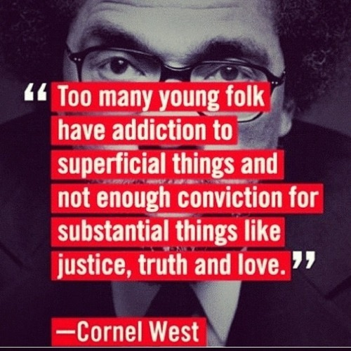 Too Many Young Folk Have Addiction To Superficial Things And Not Enough - Cornel West