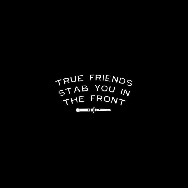True Friends Stab You In The Front