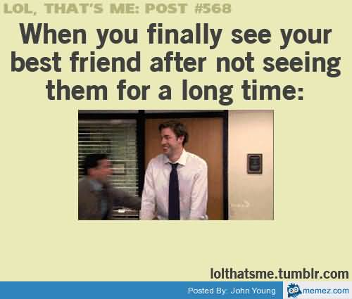 When You Finally See Your Best Friend After Not Seeing Them For A Long Time