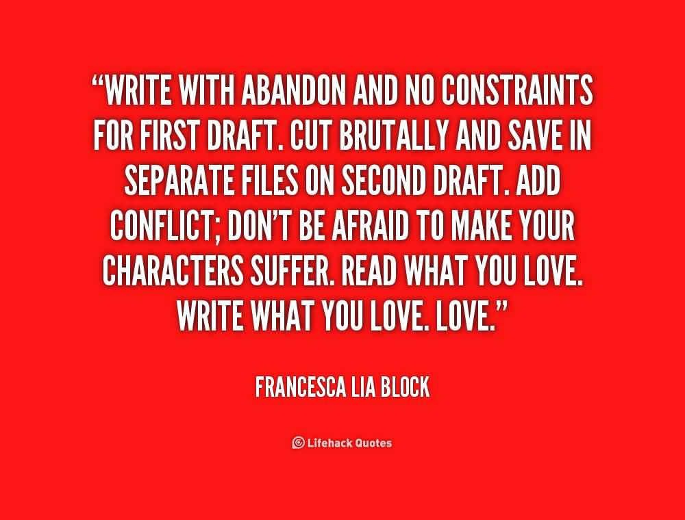 Write with abandon and no constraints for first draft - Francesca Lia Block