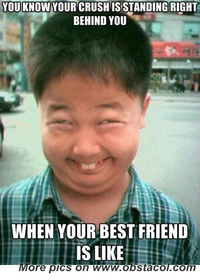 You Know Your Crush Is Standing Right Behind You When Your Best Friend Is Like