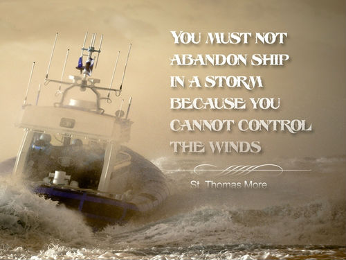 You must not abandon ship in a storm - St Thomas More