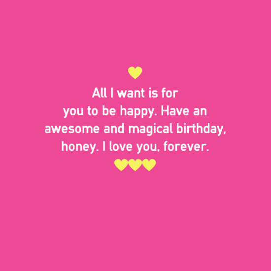 All I Want Is For You To Be Happy Have A Awesome And Magical Birthday Honey I Love You Forever