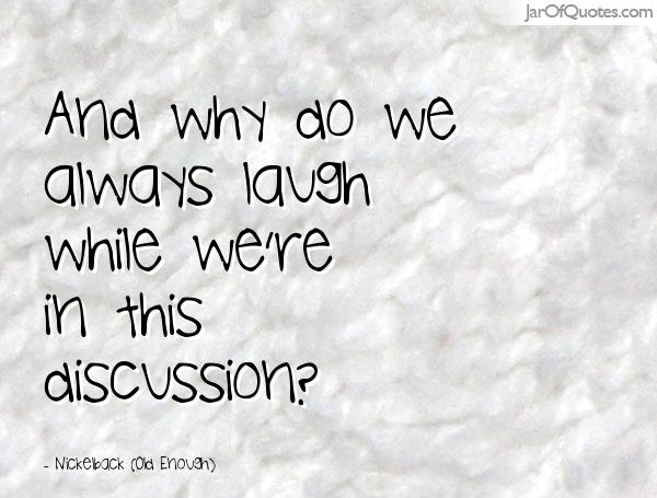 And why do we always laugh while were in this discussion1